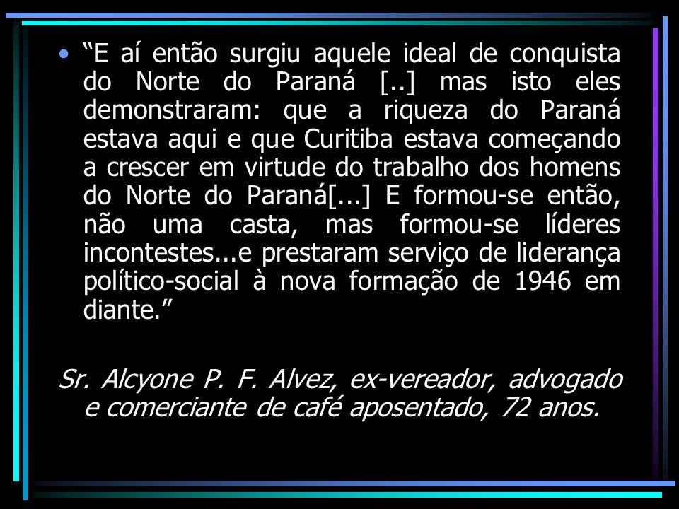 E aí então surgiu aquele ideal de conquista do Norte do Paraná [